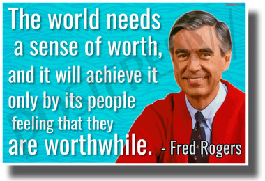 The World Needs a Sense of Worth - Mr. Rogers - NEW Famous Quote POSTER