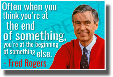 Often When You Think You're At The End Of Something... - Mr. Rogers - NEW Famous Quote POSTER