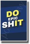 Do Epic Shit 2 - NEW Funny Novelty POSTER