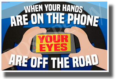 When Your Hands are on the Phone, Your Eyes are Off the Road - NEW Health and Safety POSTER