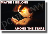 Maybe I Belong Among the Stars - NEW Classroom Motivational POSTER