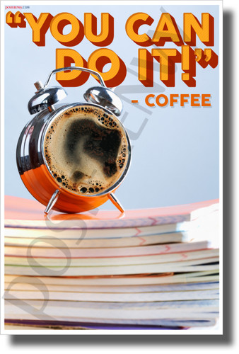 You Can Do It - Coffee - NEW Humor POSTER (hu501)