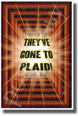 They've Gone to Plaid! - NEW Humor Novelty Space POSTER