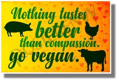 Nothing Tastes Better Than Compassion - Go Vegan - NEW Health and Lifestyle POSTER