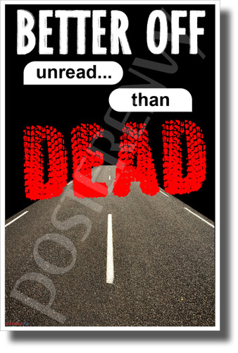 Better Off Unread Than Dead - NEW Health and Driving Safety POSTER