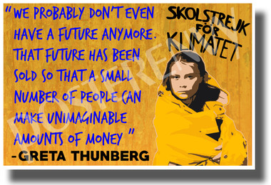 Greta Thunberg - We Probably Don't Even Have a Future Anymore - New Environmental Activism POSTER