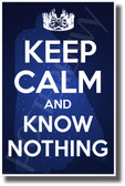 Keep Calm and Know Nothing - NEW Novelty TV Fantasy Poster