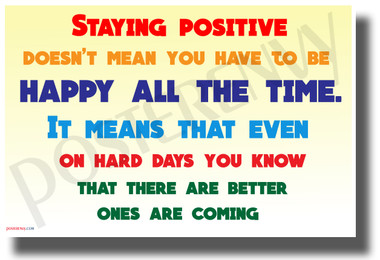 Staying Positive Doesn't Mean You Have to be Happy - NEW Motivational POSTER
