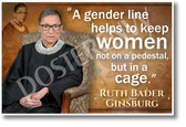A Gender Line Helps Keep Women Not On A Pedestal, But In A Cage - Ruth Bader Ginsburg - NEW Classroom Poster