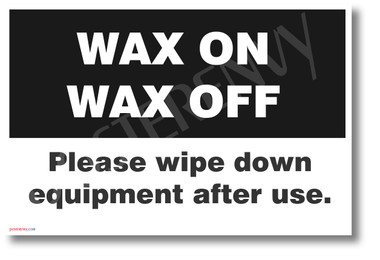 Wax on, Wax off, Please Wipe Down Equipment After Use - New Public Safety POSTER