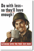 Do with Less So They'll Have Enough! Rationing Gives You Your Fair Share - NEW Vintage Reprint WW2 Poster