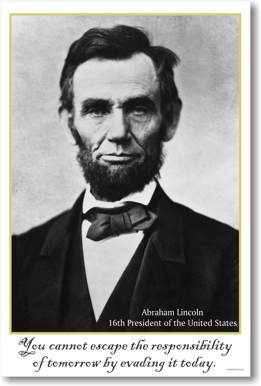 President Abraham Lincoln You Cannot Escape The Responsibility Of Tomorrow By Evading It Today New Motivational Poster