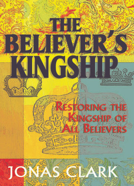 The Believer's Kingship.  Restoring The Kingship of All Believers