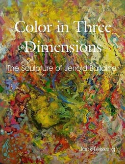 Color in Three Dimensions The Sculpture of Jerrold Ballaine