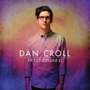 DAN CROLL Sweet Disarray 2014 12-track digipak CD NEW/SEALED