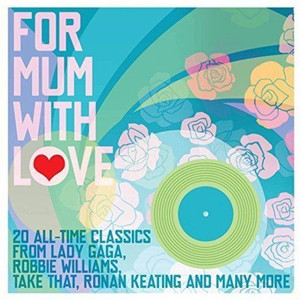FOR MUM WITH LOVE 2016 compilation CD NEW / UNPLAYED Mothers Day Take That Blue