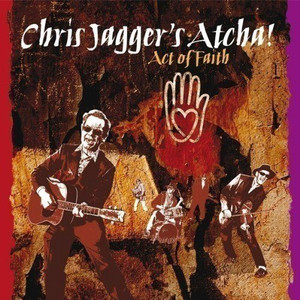 CHRIS JAGGER'S ATCHA! - Act Of Faith (CD ALBUM)