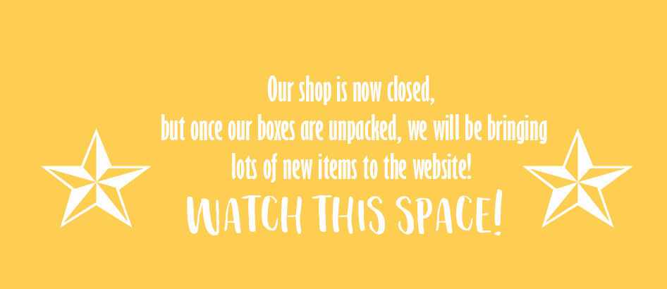 Our Shop is now closed, but lots of new items coming online soon!