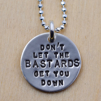 Don't Let The Bastards Get You Down Necklace