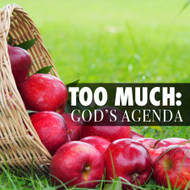 Too Much: God's Agenda