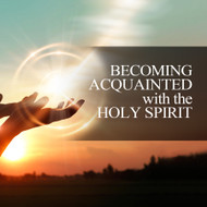 Becoming Acquainted with the Holy Spirit-MP3