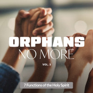 Orphans No More Volume 3 - 7 Functions of the Holy Spirit