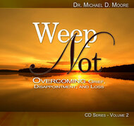 Weep Not: Overcoming Grief, Disappointment & Loss Volume 2