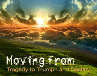 Moving from Tragedy to Triumph and Destiny-MP3
