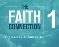 The Faith Connection Volume 1 - The Object of our Faith-MP3