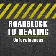 RoadBlock to Healing (Unforgiveness)-MP3