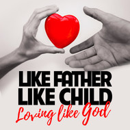 Like Father Like Child: Loving Like God-MP3