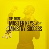 The Three Master Keys to Ministry Success