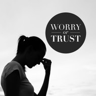Worry or Trust?
