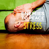 Enemies to Peace - Stress