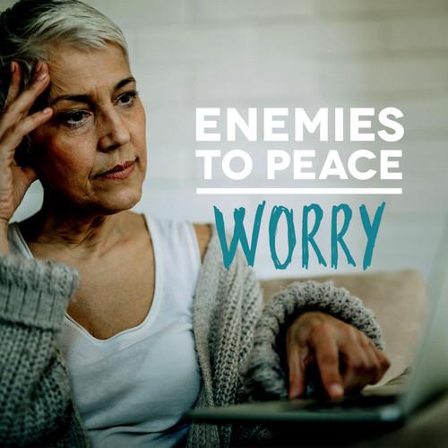 Enemies To Peace - Worry worry, fear, sin, faith, peace, joy, enemies, freedom