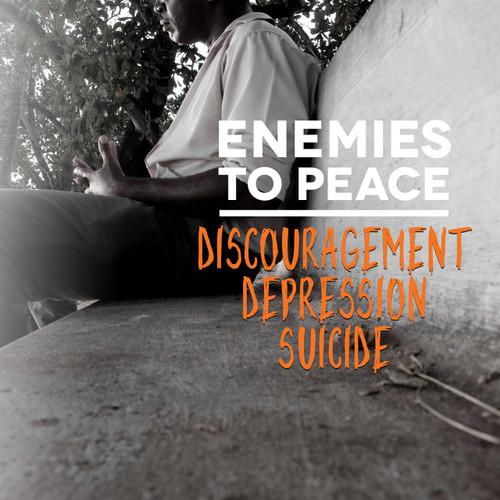 Enemies to Peace - Discouragement Depression Suicide depression, discouragement, suicide, spirit, faith, enemies, triumph