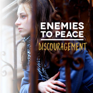 Enemies to Peace - Discouragement wholeness, discouragement, hope, enemies, peace, vision, emotions, discourage, sad