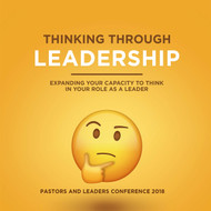 Thinking Through Leadership: Pastors and Leaders Conference 2018 Booklet