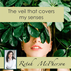 The veil that covers my senses