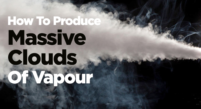 How to get the biggest Vape Clouds