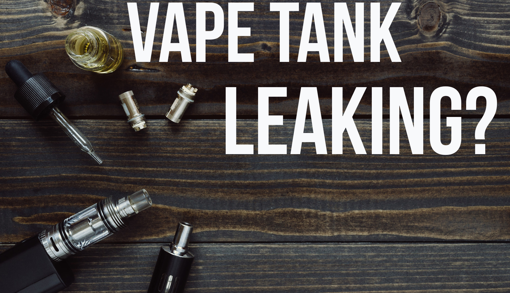 Vape Tank Leaks