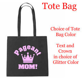 Glitter Pageant Mom Tote Bag.  Choice of Glitter and tote bag colors!
