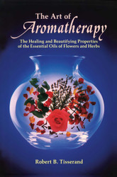 The Art of Aromatherapy - The Healing and Beautifying Properties of the Essential Oils of Flowers and Herbs by Robert B. Tisserand