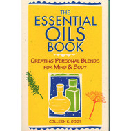 The Essential Oils Book Creating Personal Blends For Mind & Body by Colleen K. Dodt