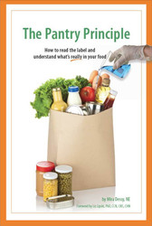 The Pantry Principle How To Read The Label And Understand What's Really In Your Food by Mira Dessy, NE