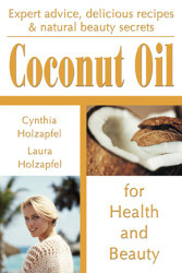 Coconut Oil for Health and Beauty | Expert advice, delicious recipes & natural beauty secrets