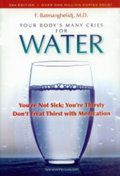Your Body's Many Cries For Water | You're Not Sick; You're Thirsty - Don't Treat Thirst with Medication