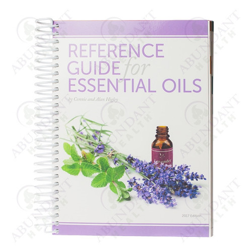 Reference Guide For Essential Oils 2017 Edition by Connie and Alan Higley For Abundant Health