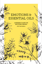 Emotions & Essential Oils - A Reference Guide for Emotional Healing - 6th Edition