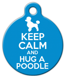 Dog Tag Art Keep Calm and Hug a Poodle Pet ID Dog Tag
